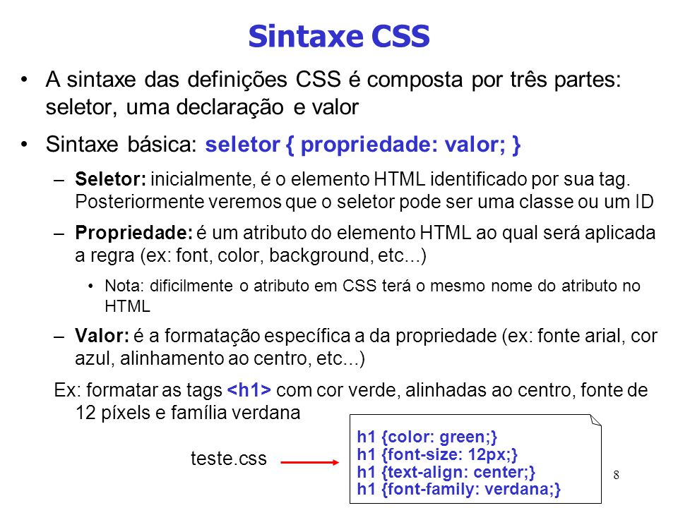Sintaxe CSS A sintaxe das definições CSS é composta por três partes: seletor, uma declaração e valor.