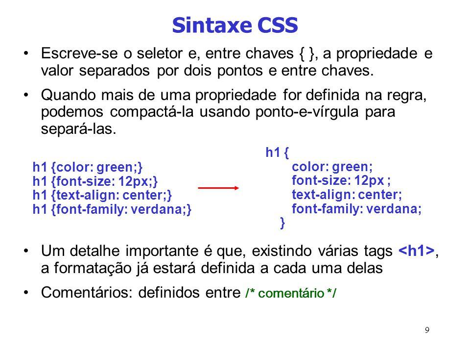 Sintaxe CSS Escreve-se o seletor e, entre chaves { }, a propriedade e valor separados por dois pontos e entre chaves.