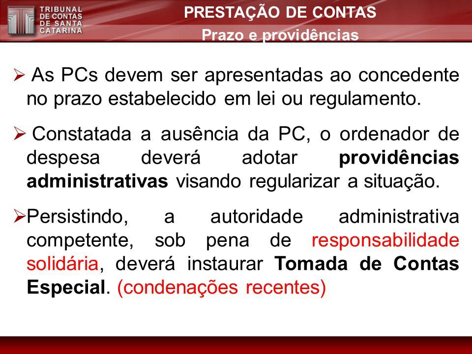 PRESTAÇÃO DE CONTAS Prazo e providências. As PCs devem ser apresentadas ao concedente no prazo estabelecido em lei ou regulamento.