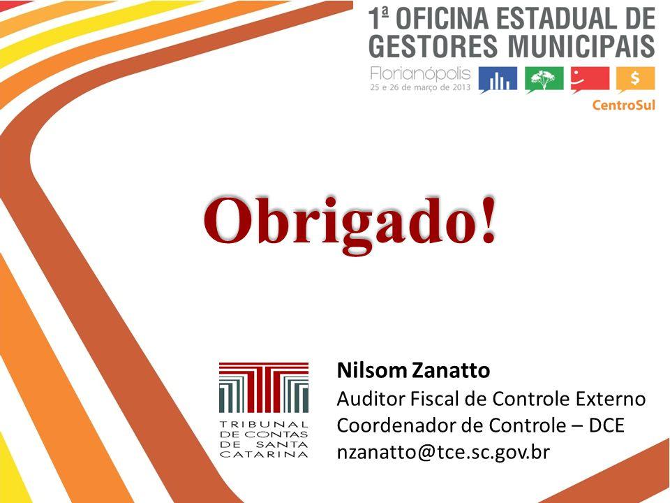 Obrigado! Nilsom Zanatto Auditor Fiscal de Controle Externo