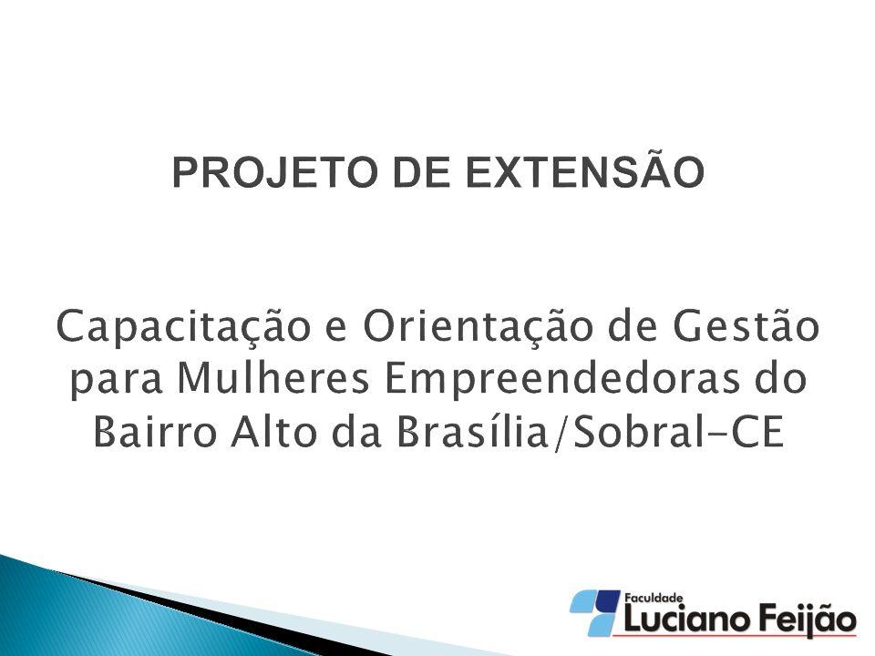 PROJETO DE EXTENSÃO Capacitação e Orientação de Gestão para Mulheres Empreendedoras do Bairro Alto da Brasília/Sobral-CE