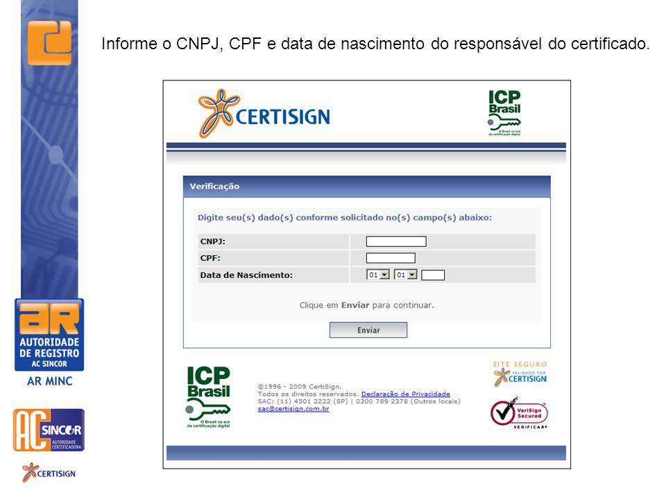 Informe o CNPJ, CPF e data de nascimento do responsável do certificado.
