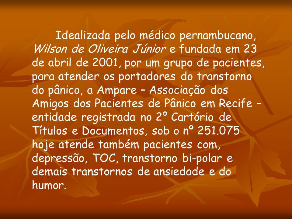 Idealizada pelo médico pernambucano, Wilson de Oliveira Júnior e fundada em 23 de abril de 2001, por um grupo de pacientes, para atender os portadores do transtorno do pânico, a Ampare – Associação dos Amigos dos Pacientes de Pânico em Recife – entidade registrada no 2º Cartório de Títulos e Documentos, sob o nº 251.075 hoje atende também pacientes com, depressão, TOC, transtorno bi-polar e demais transtornos de ansiedade e do humor.