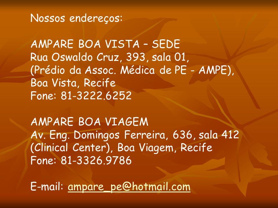 Nossos endereços: AMPARE BOA VISTA – SEDE. Rua Oswaldo Cruz, 393, sala 01, (Prédio da Assoc. Médica de PE - AMPE),