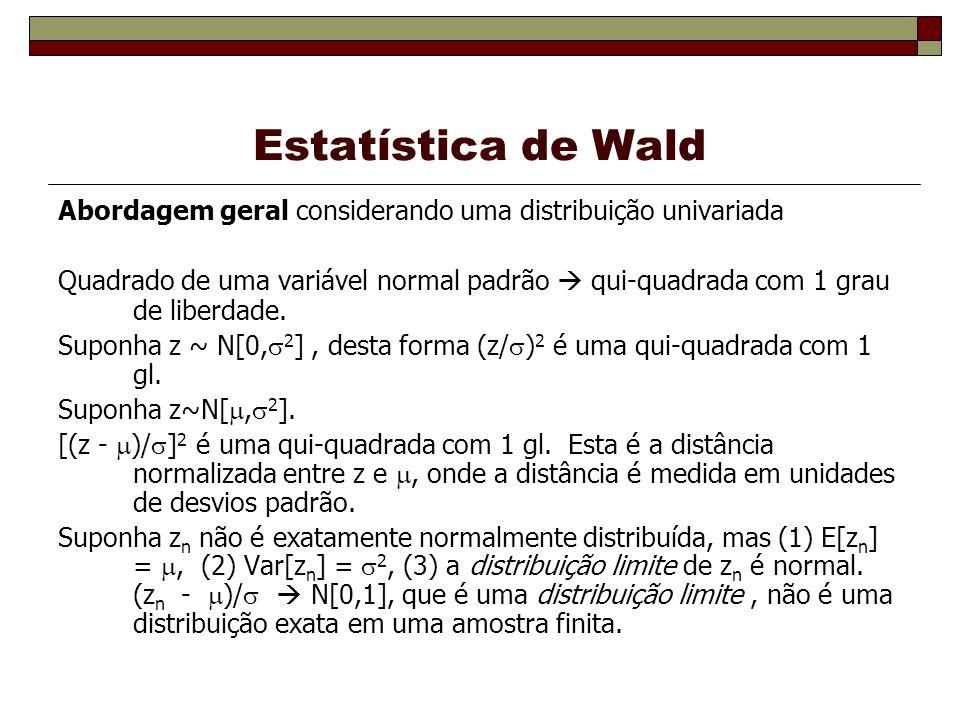 Estatística de Wald Abordagem geral considerando uma distribuição univariada.