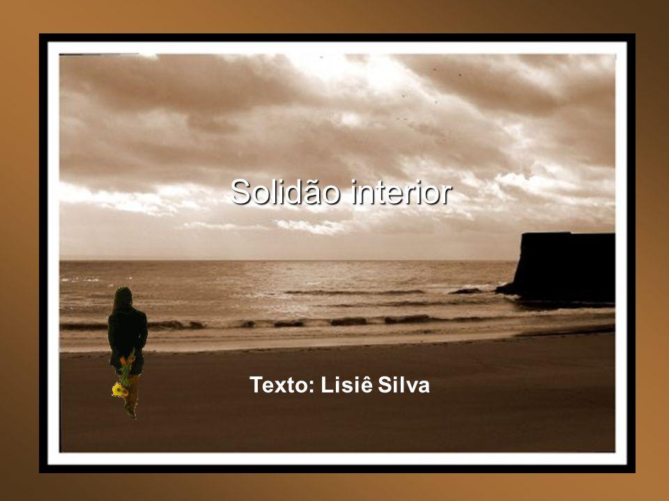 Solidão interior Texto: Lisiê Silva