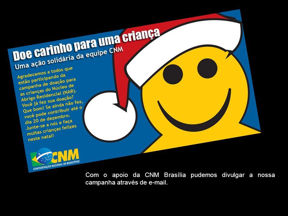 Com o apoio da CNM Brasília pudemos divulgar a nossa campanha através de e-mail.