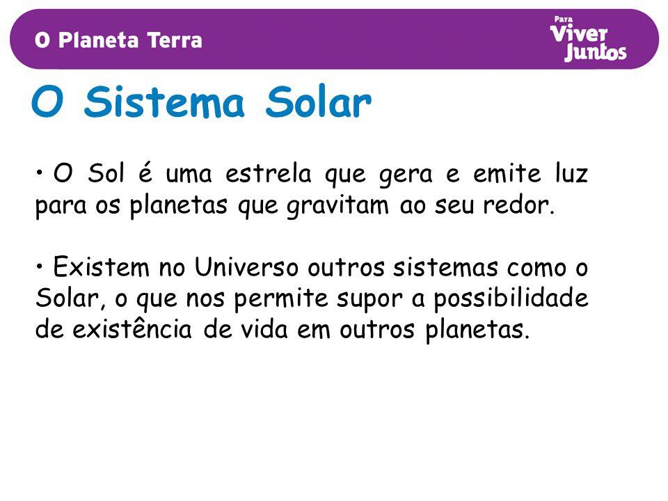O Sistema Solar O Sol é uma estrela que gera e emite luz para os planetas que gravitam ao seu redor.