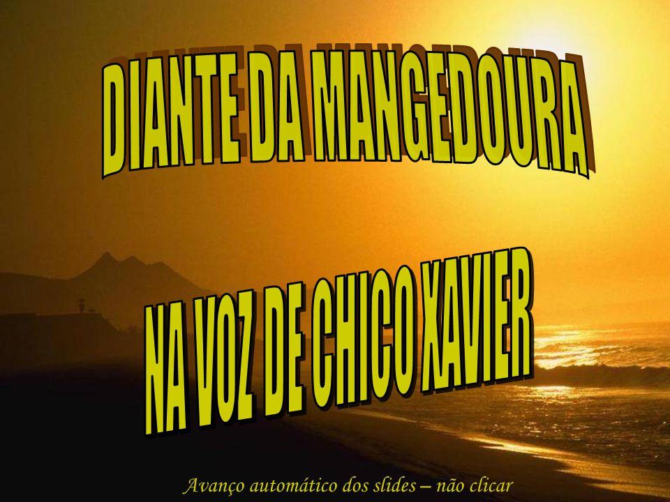 DIANTE DA MANGEDOURA NA VOZ DE CHICO XAVIER