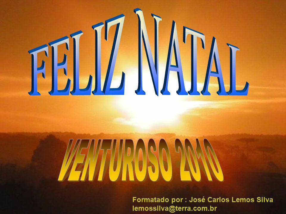 FELIZ NATAL VENTUROSO 2010 Formatado por : José Carlos Lemos Silva lemossilva@terra.com.br