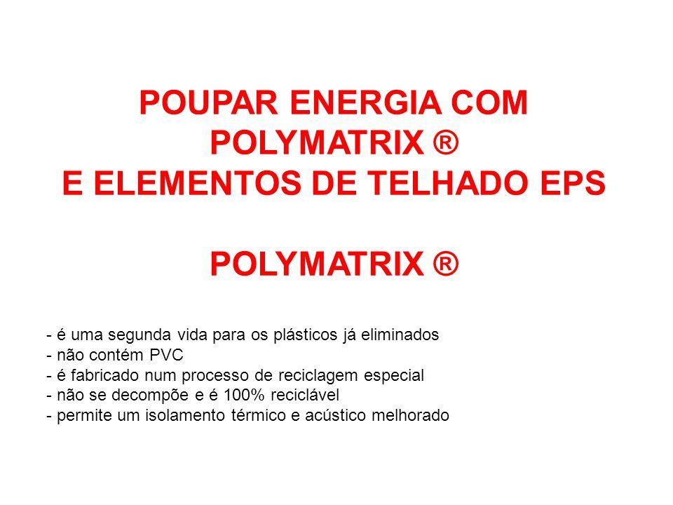 POUPAR ENERGIA COM POLYMATRIX ® E ELEMENTOS DE TELHADO EPS