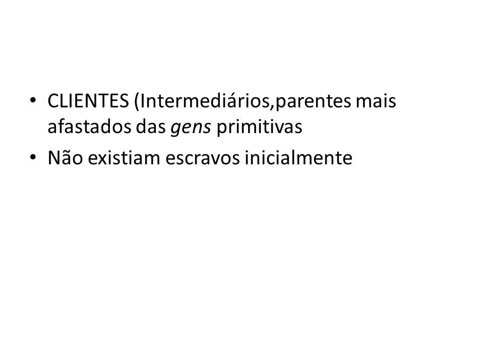 CLIENTES (Intermediários,parentes mais afastados das gens primitivas