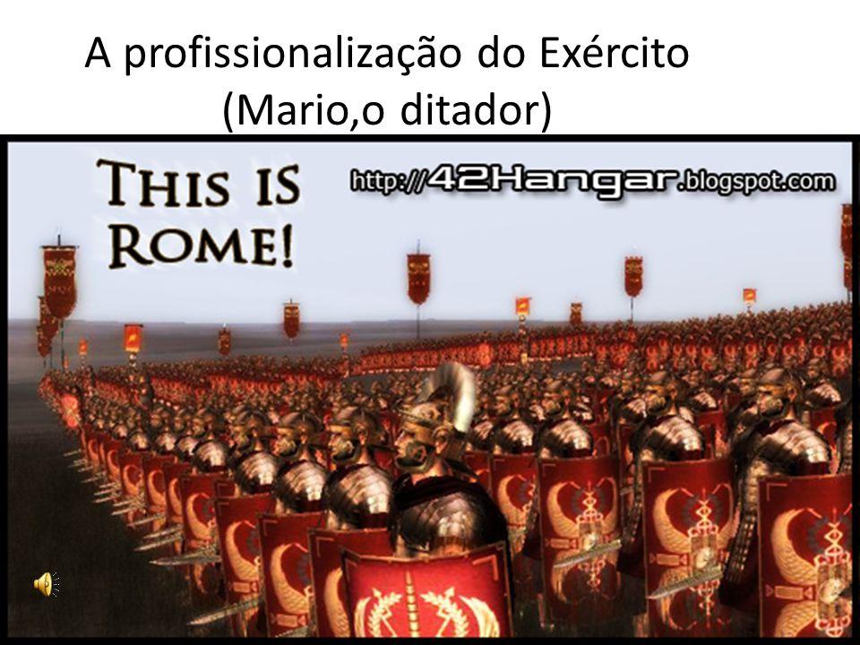 A profissionalização do Exército (Mario,o ditador)