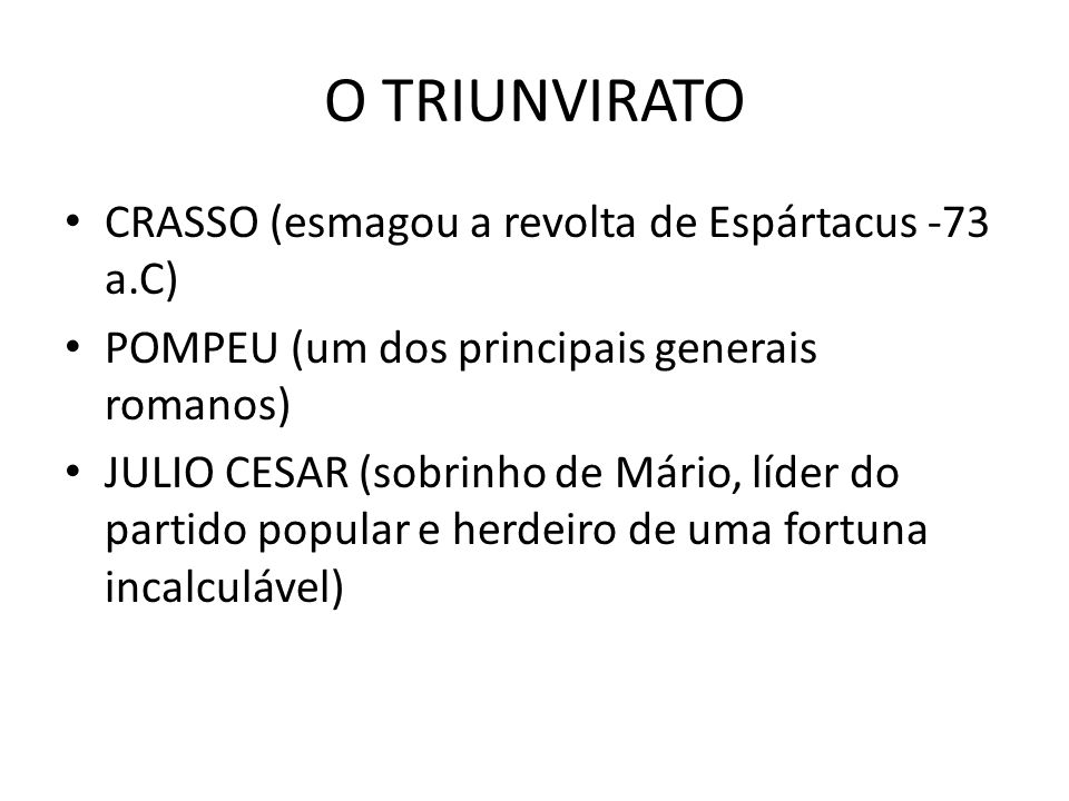 O TRIUNVIRATO CRASSO (esmagou a revolta de Espártacus -73 a.C)