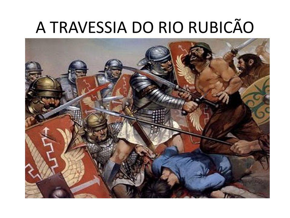 A TRAVESSIA DO RIO RUBICÃO