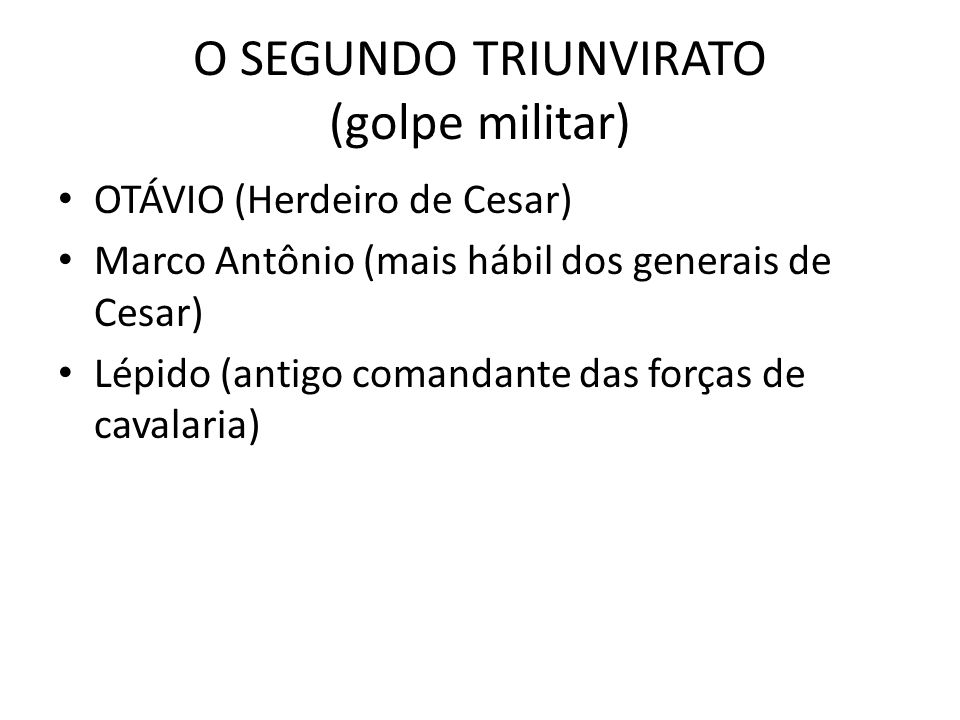 O SEGUNDO TRIUNVIRATO (golpe militar)