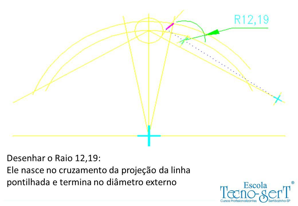 Desenhar o Raio 12,19: Ele nasce no cruzamento da projeção da linha pontilhada e termina no diâmetro externo.