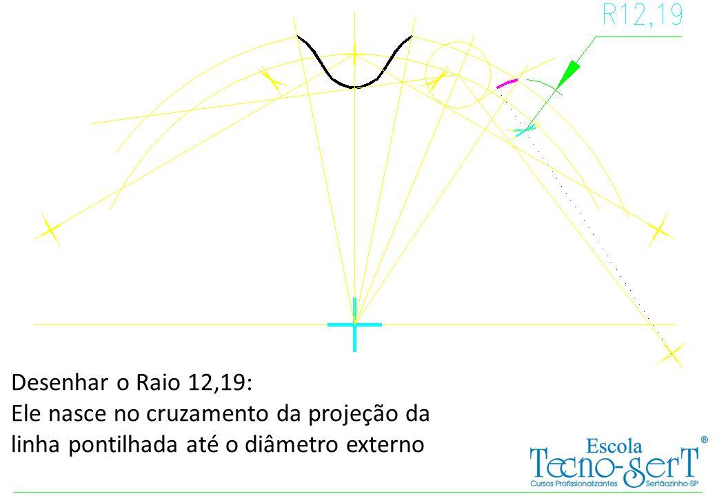 Desenhar o Raio 12,19: Ele nasce no cruzamento da projeção da linha pontilhada até o diâmetro externo.