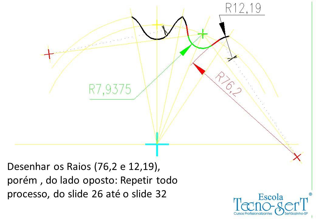 Desenhar os Raios (76,2 e 12,19), porém , do lado oposto: Repetir todo processo, do slide 26 até o slide 32