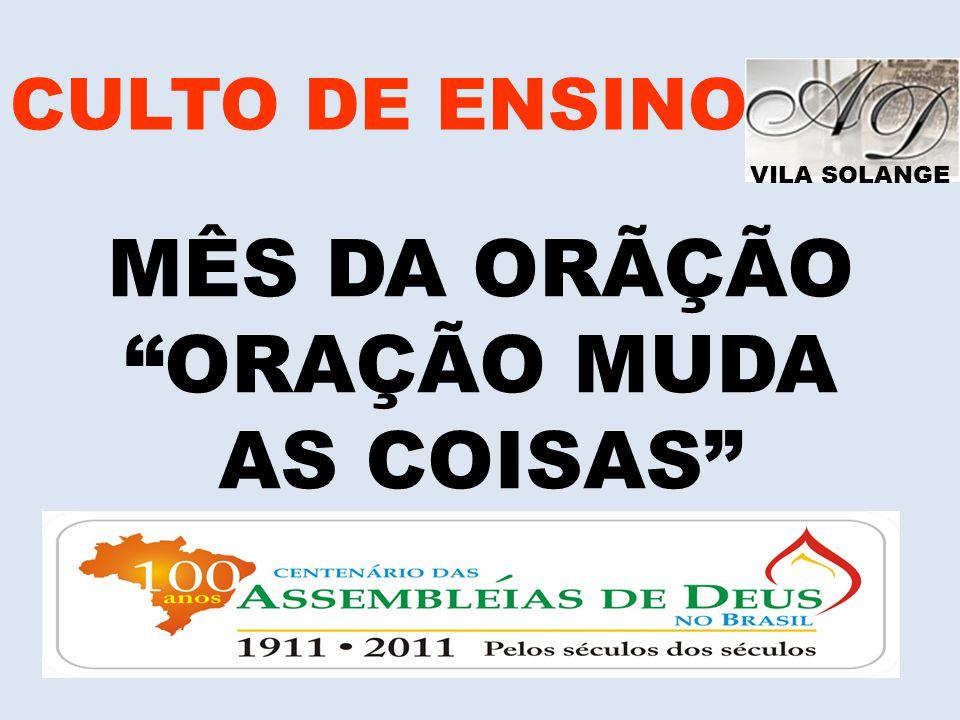 CULTO DE ENSINO VILA SOLANGE MÊS DA ORÃÇÃO ORAÇÃO MUDA AS COISAS