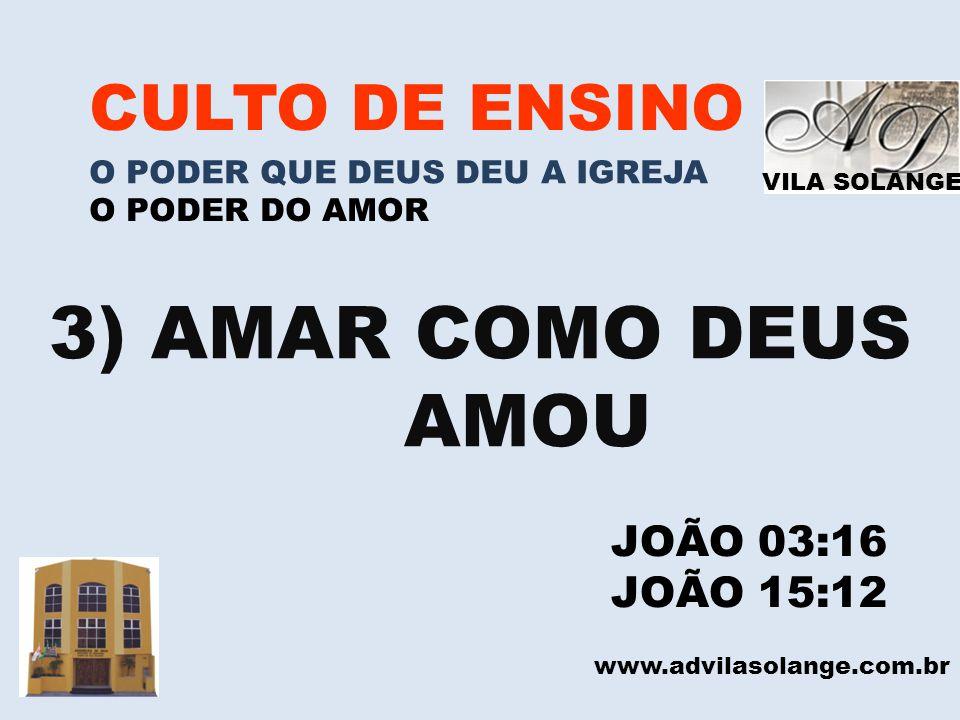 3) AMAR COMO DEUS AMOU CULTO DE ENSINO JOÃO 03:16 JOÃO 15:12