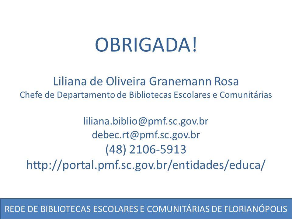 OBRIGADA! Liliana de Oliveira Granemann Rosa (48) 2106-5913