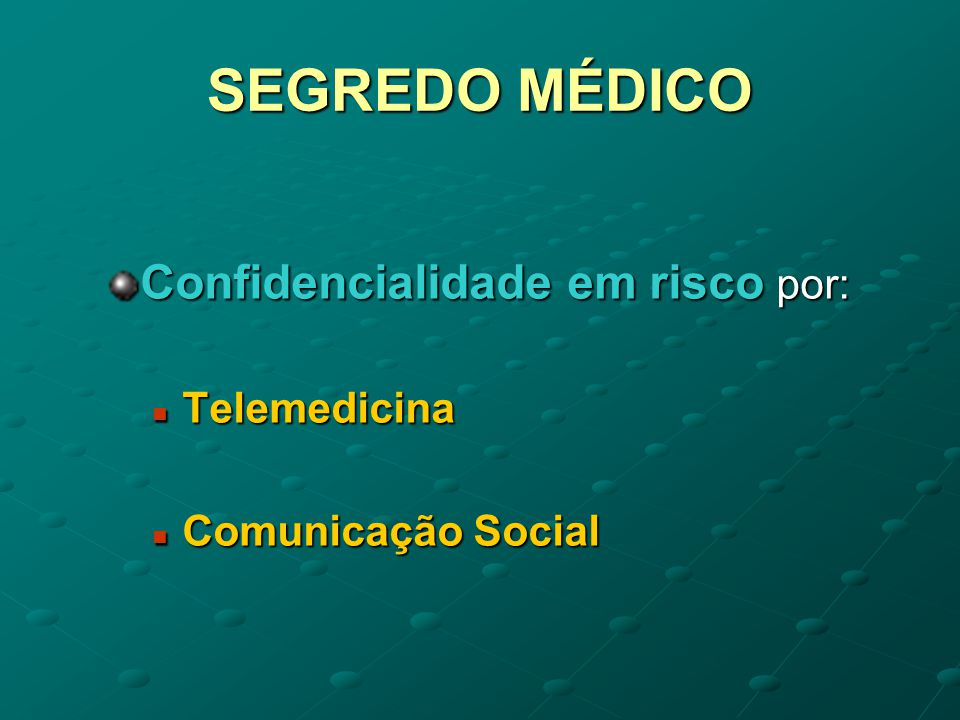 SEGREDO MÉDICO Confidencialidade em risco por: Telemedicina