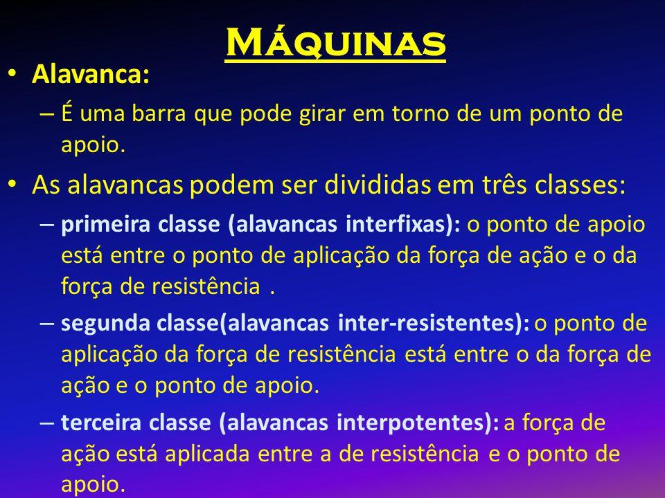 Máquinas Alavanca: As alavancas podem ser divididas em três classes: