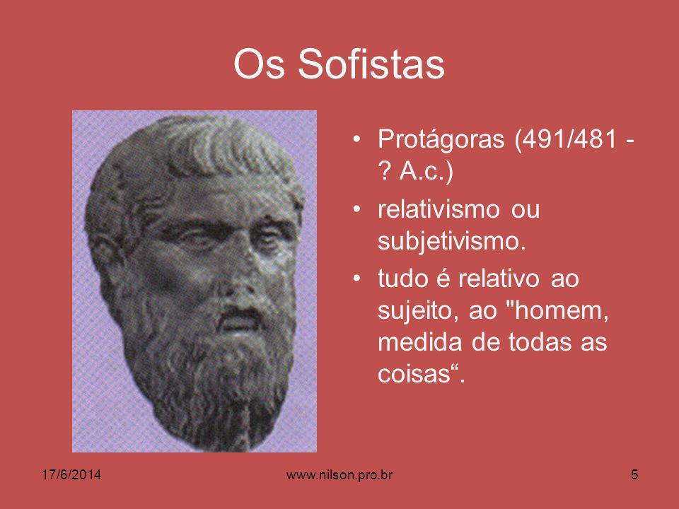 Os Sofistas Protágoras (491/481 - A.c.) relativismo ou subjetivismo.