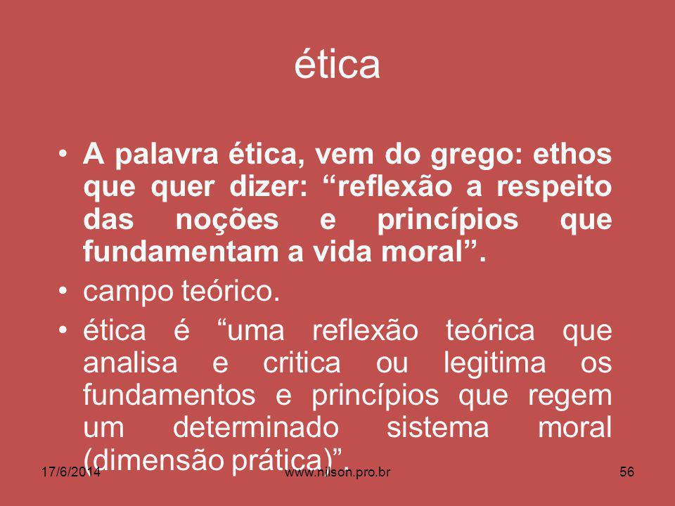 ética A palavra ética, vem do grego: ethos que quer dizer: reflexão a respeito das noções e princípios que fundamentam a vida moral .