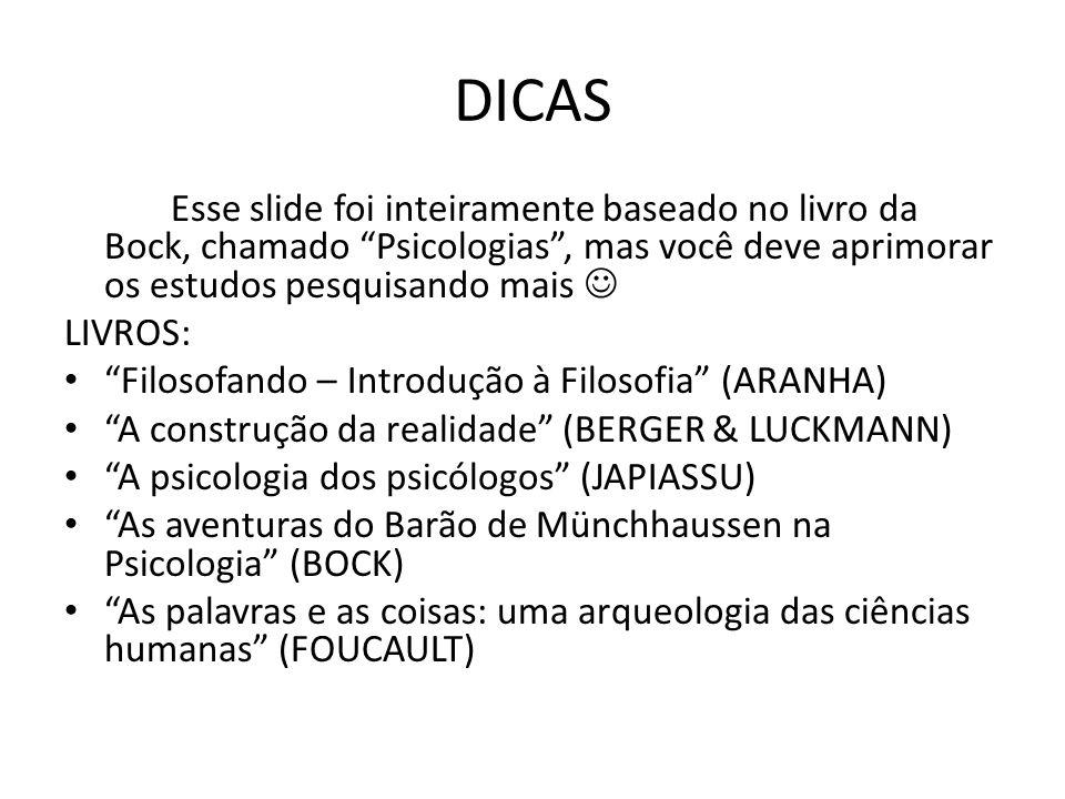 DICAS Esse slide foi inteiramente baseado no livro da Bock, chamado Psicologias , mas você deve aprimorar os estudos pesquisando mais 