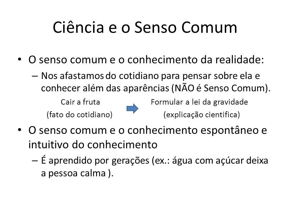 Ciência e o Senso Comum O senso comum e o conhecimento da realidade: