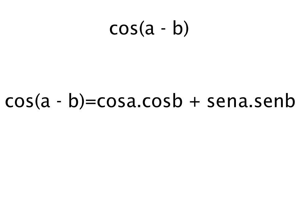 cos(a - b)=cosa.cosb + sena.senb