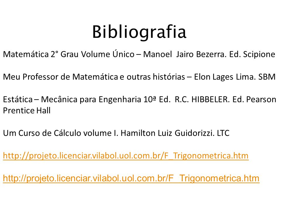 Bibliografia Matemática 2° Grau Volume Único – Manoel Jairo Bezerra. Ed. Scipione.