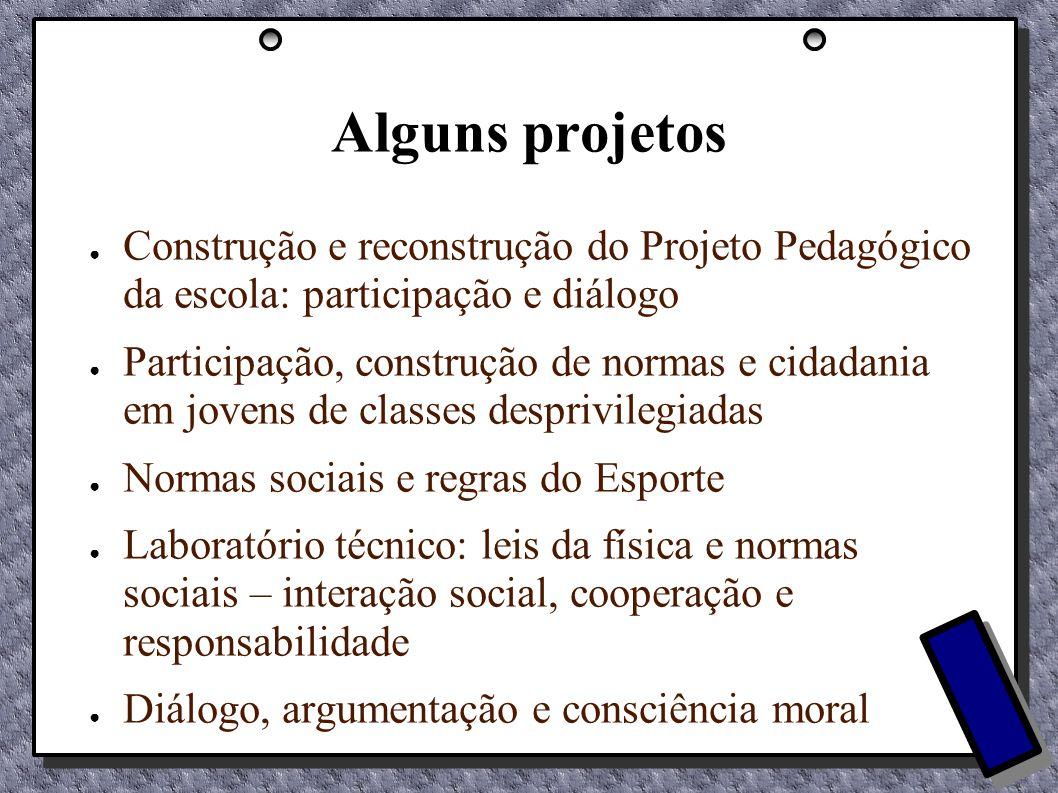 Alguns projetos Construção e reconstrução do Projeto Pedagógico da escola: participação e diálogo.