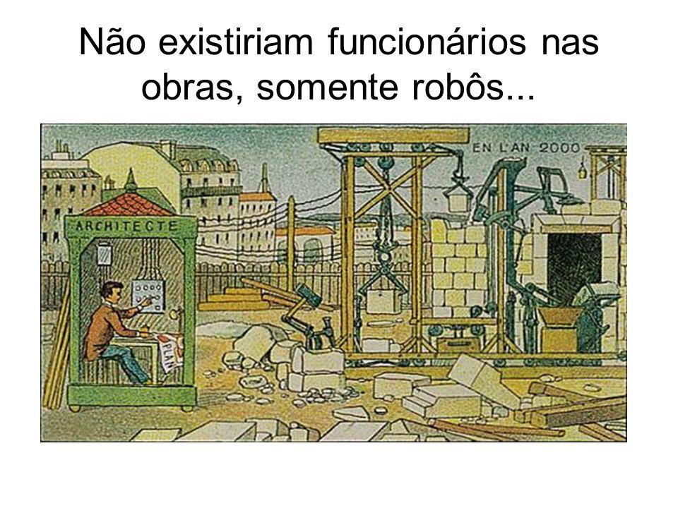 Não existiriam funcionários nas obras, somente robôs...