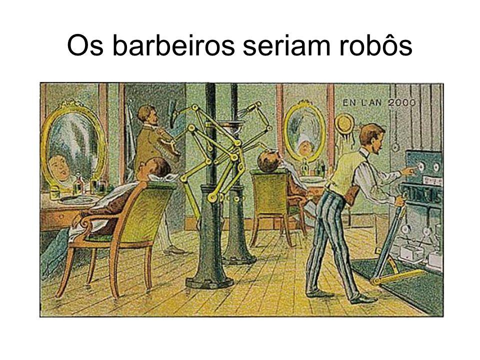 Os barbeiros seriam robôs