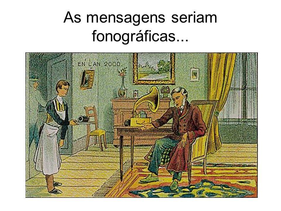 As mensagens seriam fonográficas...