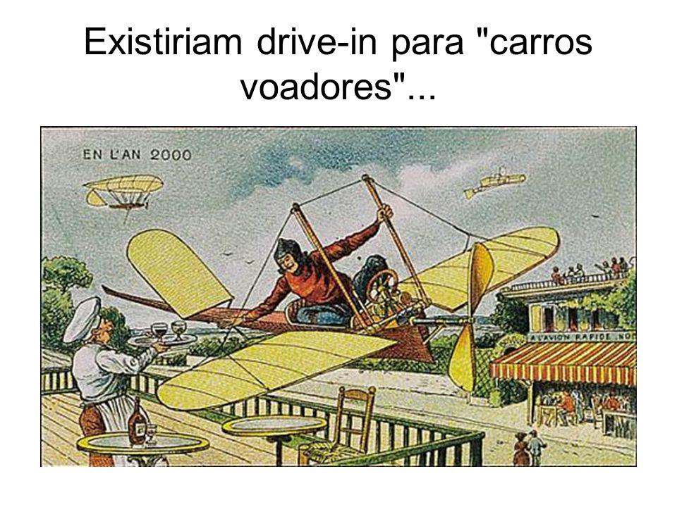 Existiriam drive-in para carros voadores ...