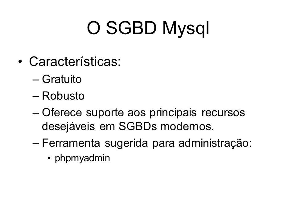 O SGBD Mysql Características: Gratuito Robusto