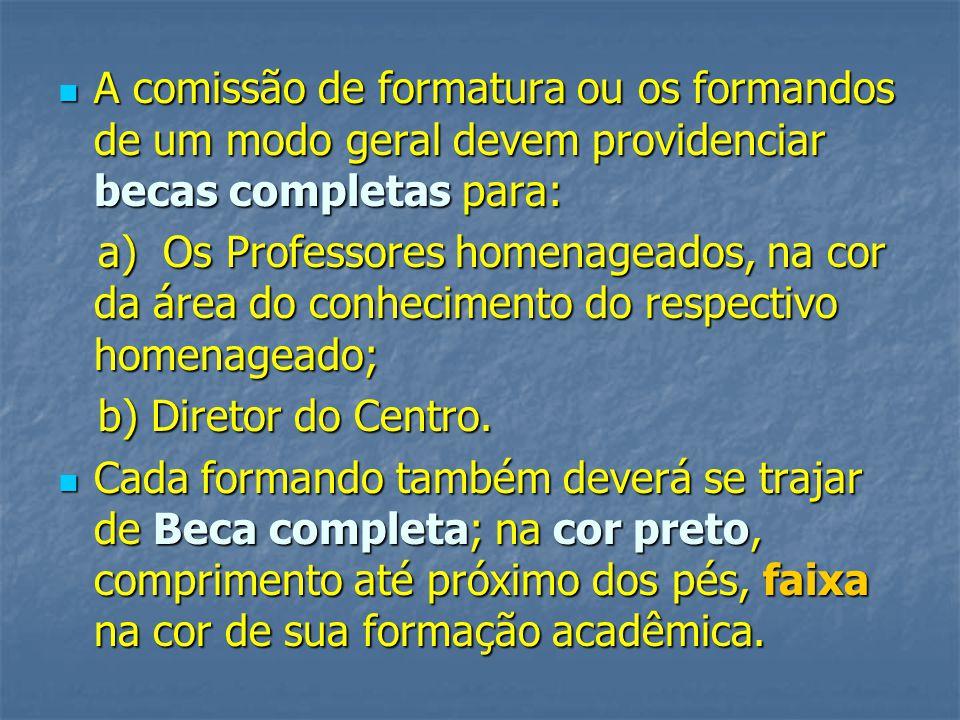 A comissão de formatura ou os formandos de um modo geral devem providenciar becas completas para: