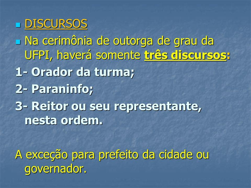DISCURSOS Na cerimônia de outorga de grau da UFPI, haverá somente três discursos: 1- Orador da turma;