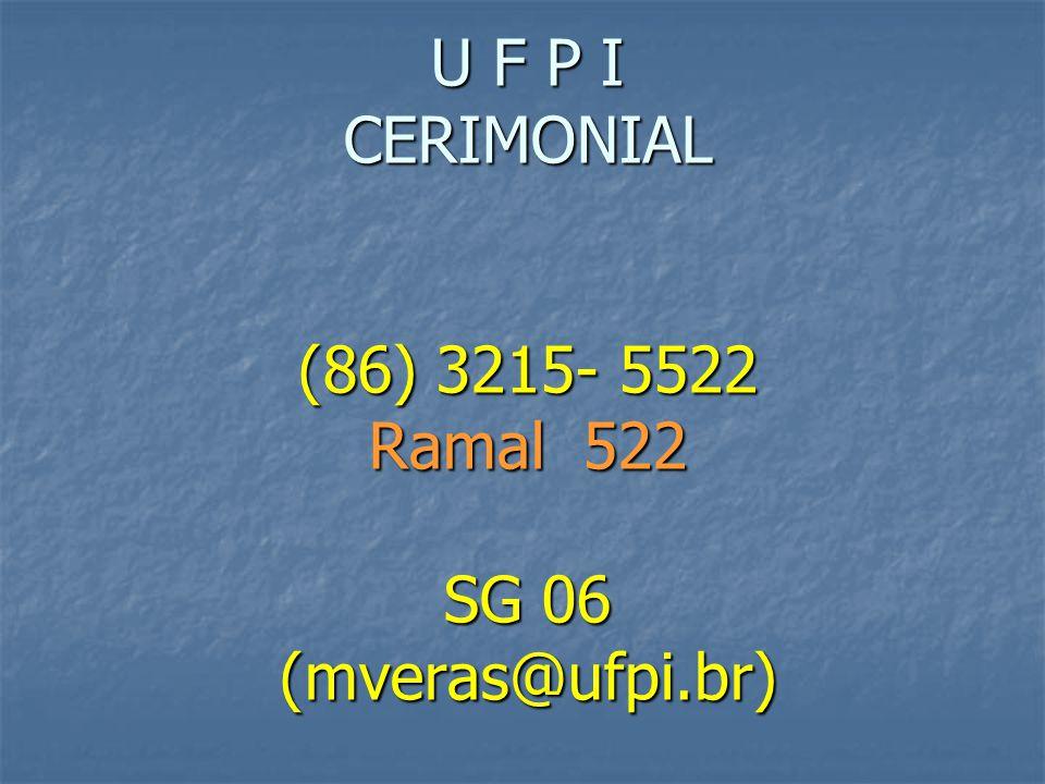 U F P I CERIMONIAL (86) 3215- 5522 Ramal 522 SG 06 (mveras@ufpi.br)