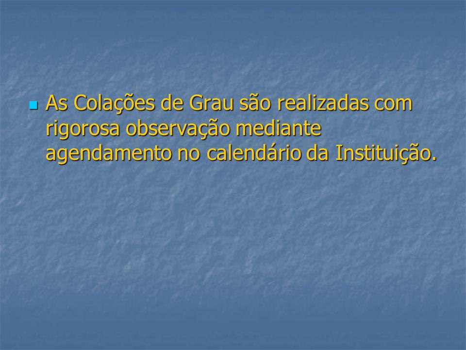 As Colações de Grau são realizadas com rigorosa observação mediante agendamento no calendário da Instituição.