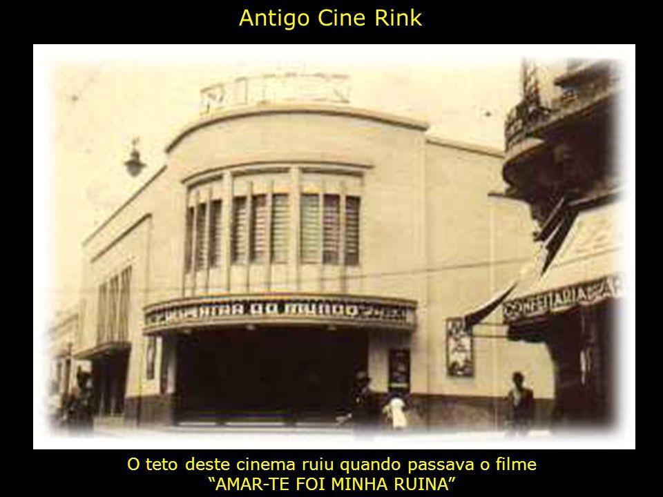 Antigo Cine Rink O teto deste cinema ruiu quando passava o filme