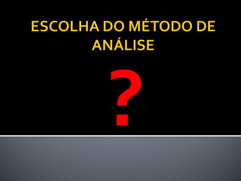 ESCOLHA DO MÉTODO DE ANÁLISE
