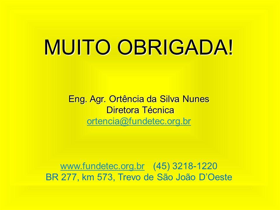 MUITO OBRIGADA! Eng. Agr. Ortência da Silva Nunes Diretora Técnica