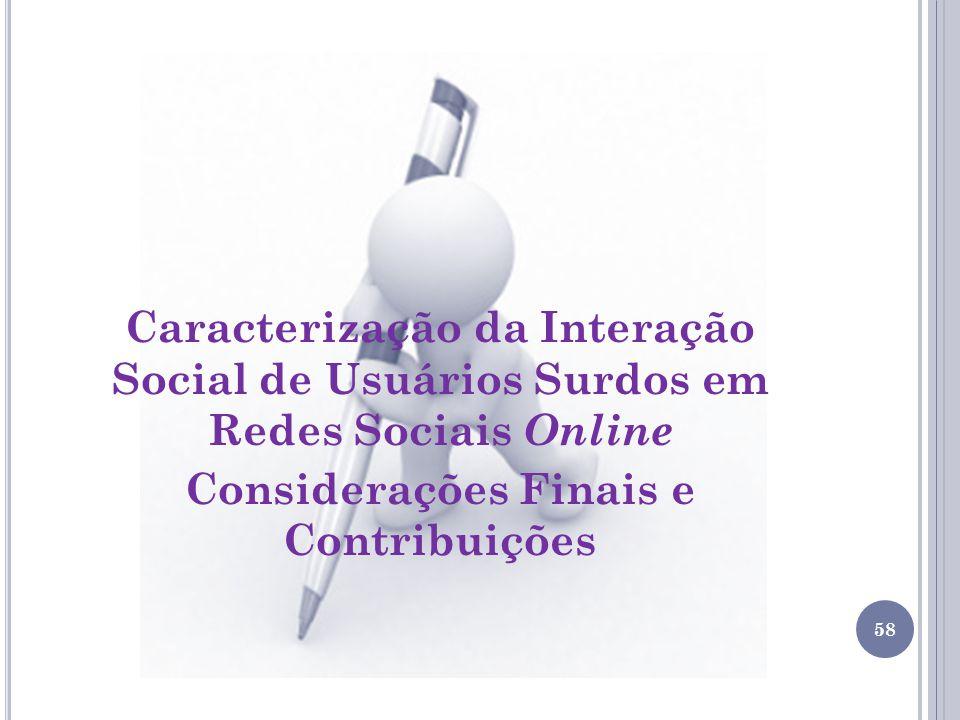 Caracterização da Interação Social de Usuários Surdos em Redes Sociais Online Considerações Finais e Contribuições
