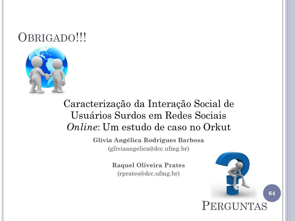 Obrigado!!! Caracterização da Interação Social de Usuários Surdos em Redes Sociais Online: Um estudo de caso no Orkut.