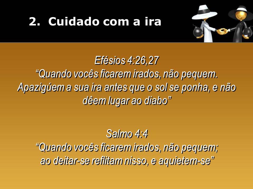 2. Cuidado com a ira Efésios 4:26,27.